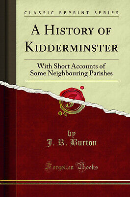 A History Of Kidderminster: With Short Accounts Of Some Neighbouring Parishes • 10.43£
