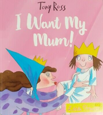 £4.59 • Buy I Want My Mum! (Little Princess) By Tony Ross NEW (Paperback) Childrens Book