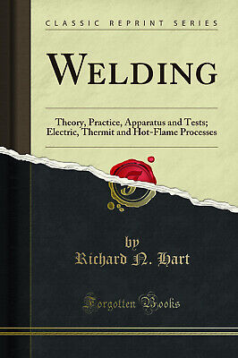 £9.53 • Buy Welding: Theory, Practice, Apparatus And Tests; Electric (Classic Reprint)