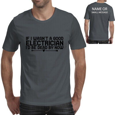 £11.95 • Buy If I Wasn't A Good Electrician I'd Be Dead By Now T-shirt Funny Gift