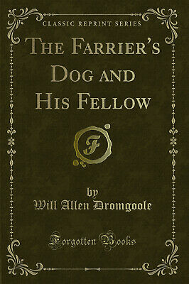 £8.63 • Buy The Farrier's Dog And His Fellow (Classic Reprint)
