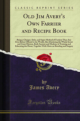£11.33 • Buy Old Jim Avery's Own Farrier And Recipe Book (Classic Reprint)