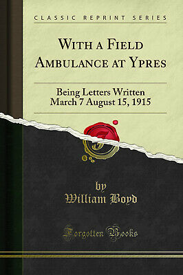 £8.63 • Buy With A Field Ambulance At Ypres: Being Letters Written March 7 August 15, 1915