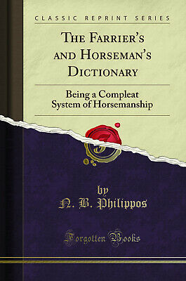 £14.93 • Buy The Farrier's And Horseman's Dictionary (Classic Reprint)