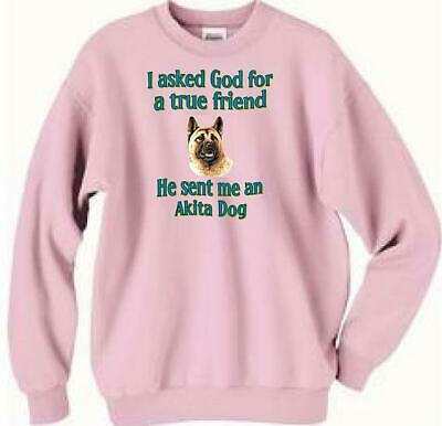 $24.85 • Buy Dog Sweatshirt - I Ask God For A True Friend Akita -- Also Dog T Shirt Available