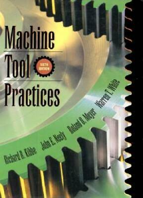 $6.97 • Buy Machine Tool Practices (6th Edition) - Hardcover By Kibbe, Richard R. - GOOD