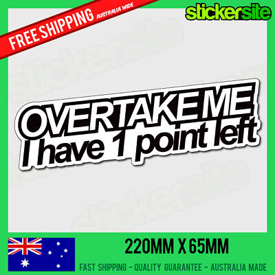 AU7.95 • Buy OVERTAKE ME I HAVE 1 POINT LEFT Sticker Decal - DRIFT FUNNY JDM Decals Illest