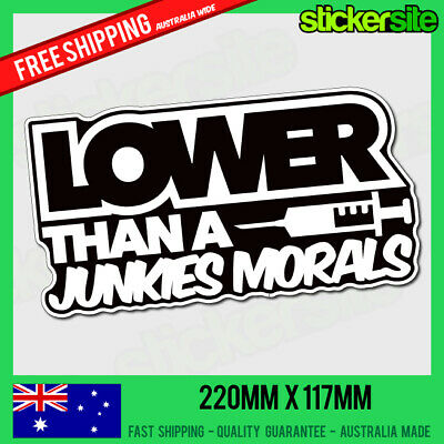 AU7.95 • Buy LOWER THAN A JUNKIES MORALS Sticker Decal - FUNNY CAR STICKER JDM Illest Drift