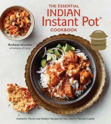 $13.52 • Buy The Essential Indian Instant Pot Cookbook: Authentic Flavors And Modern Recipes