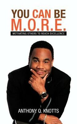 $16.69 • Buy You Can Be M.O.R.E.: Motivating Others To Reach Excellence By Anthony Q Knotts