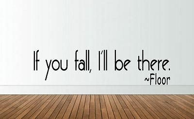 £12.50 • Buy If You Fall, I'll Be There. Floor  Funny Vinyl Wall Art  Decal - Sticker