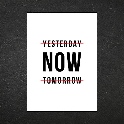 Yesterday Now Tomorrow Typography Designer Poster - Art Decor Print - A5 A4 A3 • 9.55£