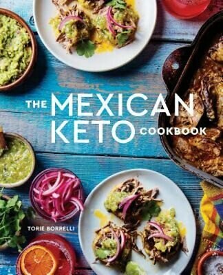 $7.97 • Buy The Mexican Keto Cookbook: Authentic, Big-Flavor Recipes For Health And: Used