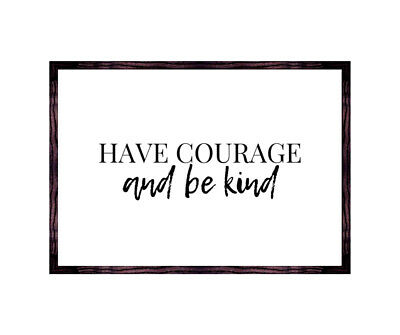 Have Courage And Be Kind Wall Art Print -  Quote - Typography - Gift • 4.99£