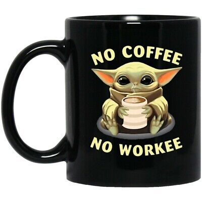 $16.99 • Buy No Coffee No Workee Baby Yoda Black Coffee Mug Funny- Black Coffee Mug 11oz 15oz