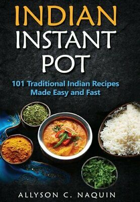 $27.80 • Buy Indian Instant Pot: 101 Traditional Indian Recipes Made Easy And Fast By Naquin