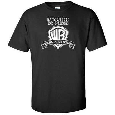 If You See Da Police Warn A Brother Funny Tees WB Logo WTF T Shirts • 7.15£