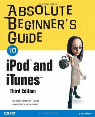 AU18.99 • Buy Absolute Beginner's Guide To IPod (TM) And ITunes (... By Miser, Brad 0789736276