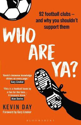 Who Are Ya?: 92 Football Clubs - And Why You Shouldn't Support Them | Kevin Day • 12.02£