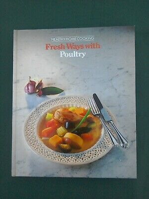 Fresh Ways With Poultry, By Time-Life Books. Hardback. Healthy Home Cooking. • 2.95£