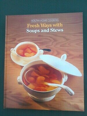 Fresh Ways With Soups & Stews By Time-Life Books Hardback. Healthy Home Cooking. • 2.95£