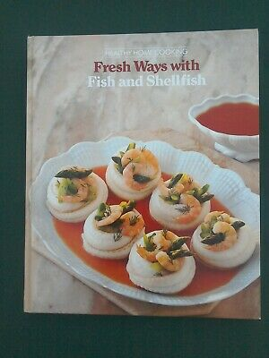 Fresh Ways With Fish & Shellfish Time-Life Books. Hardback Healthy Home Cooking. • 2.95£