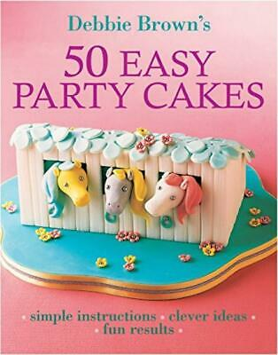 50 Easy Party Cakes - Debbie Brown - Murdoch Books - Good - Paperback • 2.76£
