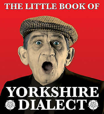 The Little Book Of Yorkshire Dialect By Arnold Kellett (Paperback, 2008) • 1.50£
