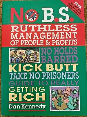 No B.S. Ruthless Management Of People And Profits: No Holds Barred.. Dan Kennedy • 12.95£
