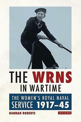 Wrns In Wartime: The Women's Royal Naval Service 1917-1945 By Hannah Roberts (En • 46.44£
