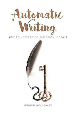 Automatic Writing: Key To Letters Of Question: Book One By Ginger Holloway (Engl • 26.17£
