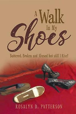 A Walk In My Shoes: Battled, Abused And Broken But Still I Rise! By Rosalyn Patt • 7.97£