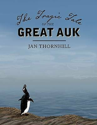 £12.55 • Buy The Tragic Tale Of The Great Auk By Jan Thornhill (Hardback, 2016)