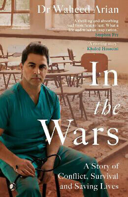£14.27 • Buy In The Wars: A Story Of Conflict, Survival And Saving Lives | Dr Waheed Arian