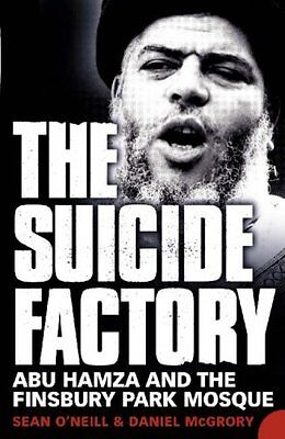 The Suicide Factory: Abu Hamza And The Finsbury Park Mosque By Sean O'Neill, Da • 2.47£