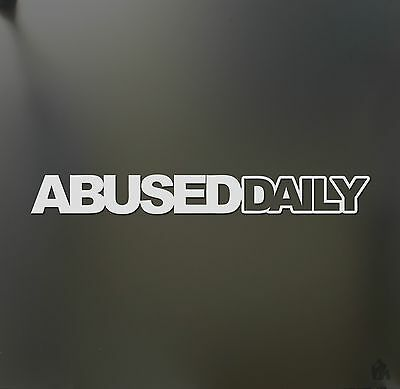 $2.99 • Buy Abused Daily Sticker JDM Slammed Stance Funny Drift Lowered Car Window Decal