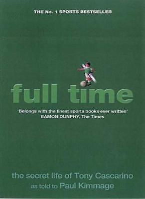 Full Time: The Secret Life Of Tony Cascarino By Paul Kimmage. 9781903650134 • 2.32£