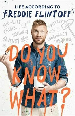 Do You Know What?: Life According To Freddie Flintoff By Andrew Flintoff • 3.67£