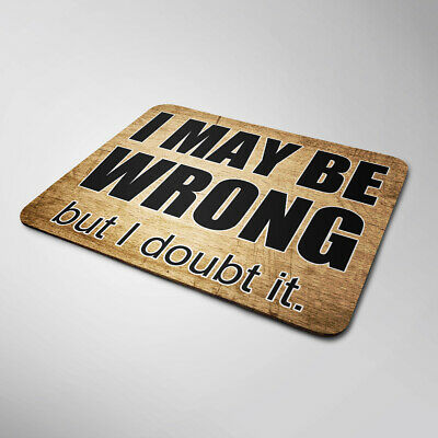 I Maybe Wrong Mouse Mat Funny Sarcastic Computer Laptop Office Gift • 3.99£