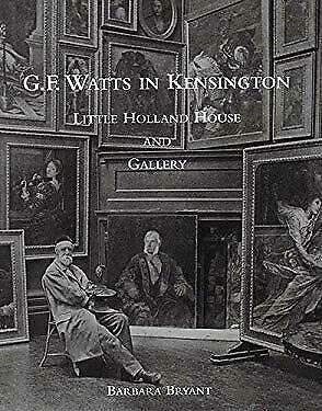 G.F. Watts In Kensington : Little Holland House And Gallery Barbara Bryant • 10.56£