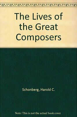 The Lives Of The Great Composers By Harold C. Schonberg • 2.47£