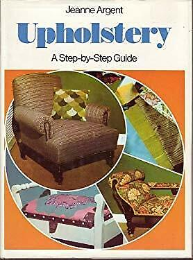 Upholstery : A Step-By-Step Guide Hardcover JEANNE ARGENT • 4.56£