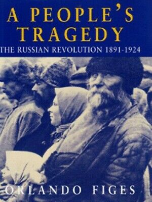 A People's Tragedy: The Russian Revolution, 1891-1924 By Orlando Figes • 12.88£