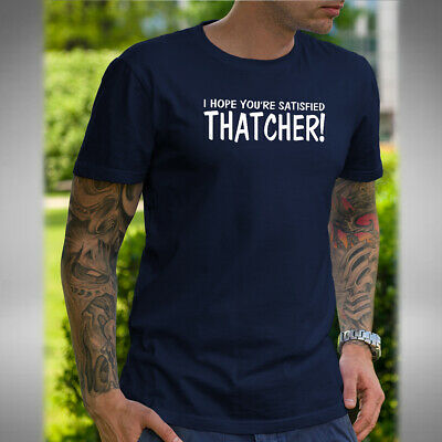 I Hope You're Satisfied Thatcher Mens T-Shirt Funny Mayall Young Ones Inspired • 9.99£