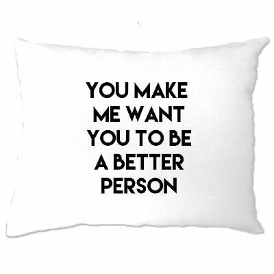 £4.99 • Buy Sassy Pillow Case You Make Me Want You To Be Better Person Couple Relationship