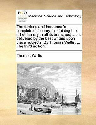 The Farrier's And Horseman's Complete Dictionar, Wallis, Thoma,, • 18.92£