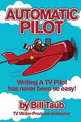 Automatic Pilot: Writing A TV Pilot Has Never Been So Easy! By Taub, Bill New,, • 11.10£