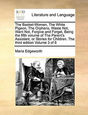 £17.69 • Buy The Basket-Woman, The White Pigeon, The Orphans. Edgeworth, Maria PF.#