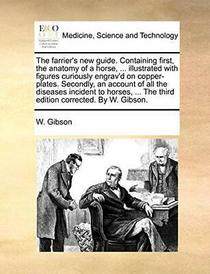 The Farrier's New Guide. Containing First, The . Gibson, W..# • 22.48£