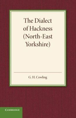 The Dialect Of Hackness (North-East Yorkshire):. Cowling, H..# • 28.88£